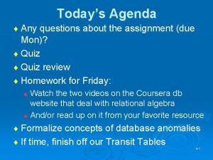 Todays Agenda Any questions about the assignment due