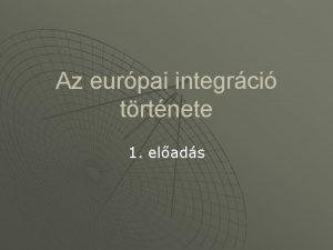 Az eurpai integrci trtnete 1 elads Eurpa hatrai