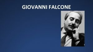 GIOVANNI FALCONE CHI ERA Giovanni Falcone nacque a