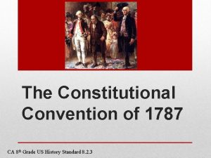 The Constitutional Convention of 1787 CA 8 th