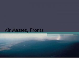 Air Masses Fronts Air Density Air Density is