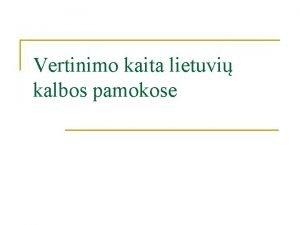 Vertinimo kaita lietuvi kalbos pamokose Praneimo dalys n