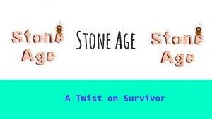Stone Age A Twist on Survivor Survivor Stone