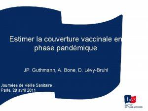Estimer la couverture vaccinale en phase pandmique JP