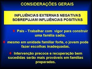 CONSIDERAES GERAIS INFLUNCIAS EXTERNAS NEGATIVAS SOBREPUJAM INFLUNCIAS POSITIVAS
