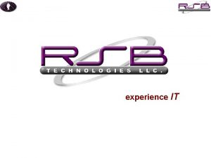 experience IT RSB Mission To help customers improve
