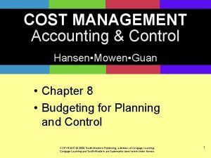 COST MANAGEMENT Accounting Control HansenMowenGuan Chapter 8 Budgeting