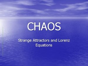 CHAOS Strange Attractors and Lorenz Equations Definitions Chaos
