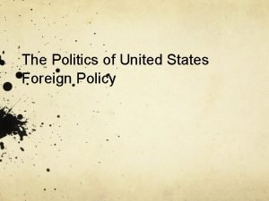 The Politics of United States Foreign Policy Politics