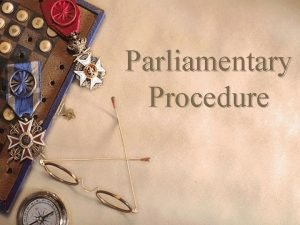 Parliamentary Procedure Parliamentary Procedure w Definition Rules for