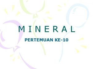 MINERAL PERTEMUAN KE10 Ruang lingkup Mineral 4 di
