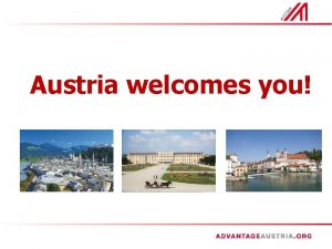 Austria welcomes you Content General Information of Austria