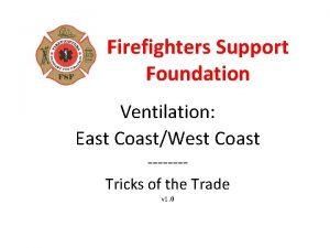 Firefighters Support Foundation Ventilation East CoastWest Coast Tricks