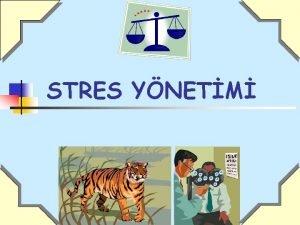 STRES YNETM Stres n n n Organizmann bedensel