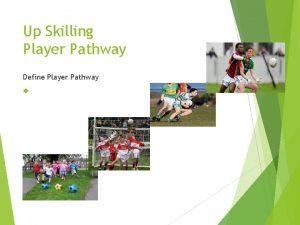 Up Skilling Player Pathway Define Player Pathway Nursery