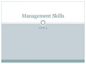 Management Skills UNIT 3 Overview Management Skills Leadership