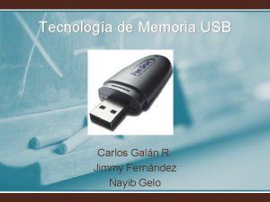 Tecnologa de Memoria USB Carlos Galn R Jimmy
