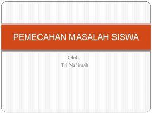 PEMECAHAN MASALAH SISWA Oleh Tri Naimah TINGKATAN MASALAH