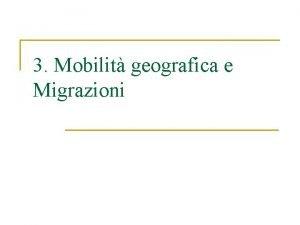 3 Mobilit geografica e Migrazioni Sommario Limmigrazione in