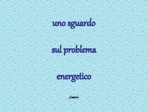 uno sguardo sul problema energetico 3 lezioni 3