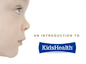 AN INTRODUCTION TO What Is Kids Health Kids
