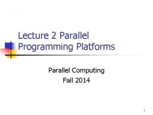 Lecture 2 Parallel Programming Platforms Parallel Computing Fall