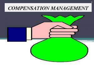 1 COMPENSATION MANAGEMENT 2 What is Compensation Compensation