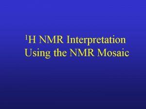 1 H NMR Interpretation Using the NMR Mosaic