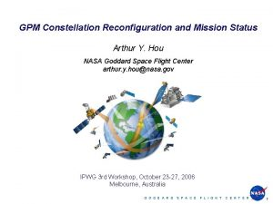 GPM Constellation Reconfiguration and Mission Status Arthur Y