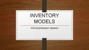 INVENTORY MODELS FOR INDEPENDENT DEMAND DEPENDENT AND INDEPENDENT