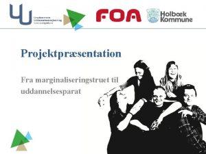Projektprsentation Fra marginaliseringstruet til uddannelsesparat Mlgruppe Unge i