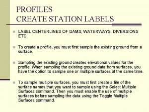 PROFILES CREATE STATION LABELS n LABEL CENTERLINES OF