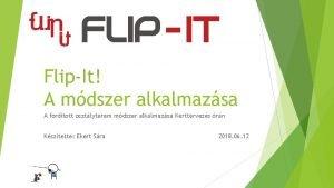 FlipIt A mdszer alkalmazsa A fordtott osztlyterem mdszer