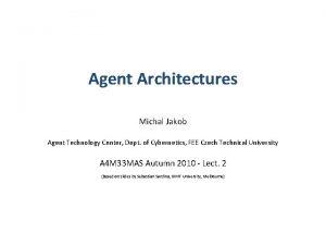Agent Architectures Michal Jakob Agent Technology Center Dept