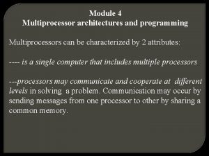 Module 4 Multiprocessor architectures and programming Multiprocessors can