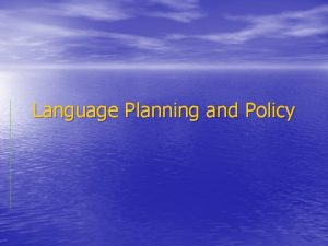 Language Planning and Policy Language Planning is all