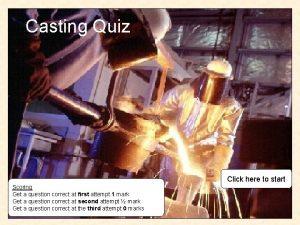 Casting Quiz Click here to start Scoring Get