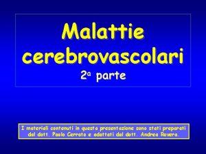 Malattie cerebrovascolari 2 a parte I materiali contenuti
