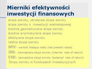 Mierniki efektywnoci inwestycji finansowych stopa zwrotu okresowa stopa