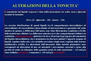 ALTERAZIONI DELLA TONICITA Losmolarit dei liquidi corporei data