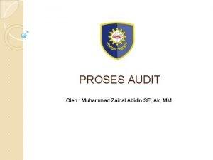 PROSES AUDIT Oleh Muhammad Zainal Abidin SE Ak