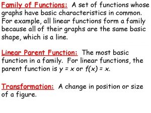 Family of Functions A set of functions whose