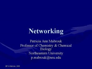 Networking Patricia Ann Mabrouk Professor of Chemistry Chemical