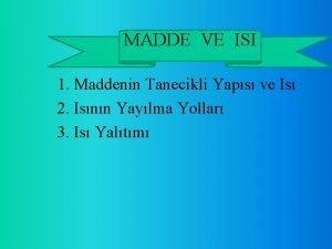 MADDE VEVE ISIISI 1 Maddenin Tanecikli Yaps ve