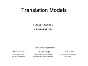 Translation Models David Kauchak CS 159 Fall 2014