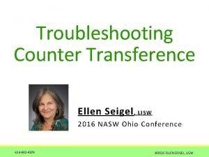 Troubleshooting Counter Transference Ellen Seigel LI SW 2016