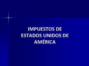 IMPUESTOS DE ESTADOS UNIDOS DE AMRICA IMPUESTOS DE