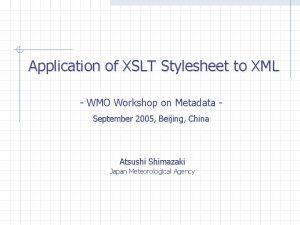 Application of XSLT Stylesheet to XML WMO Workshop