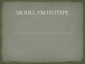 MODEL PROTOTYPE Bahasan Definisi Model Prototype Gambar Model