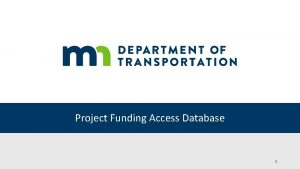 Project Funding Access Database 1 Project Funding Database